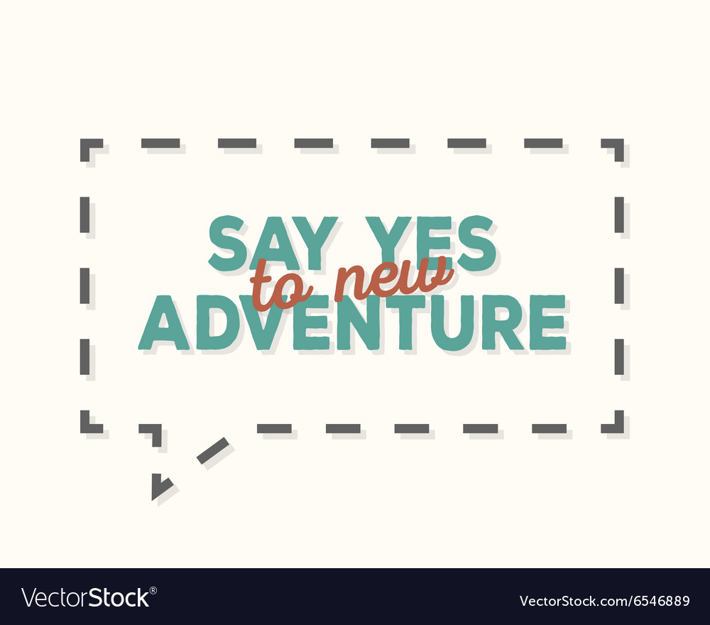 Say yes to new adventure - typography design t