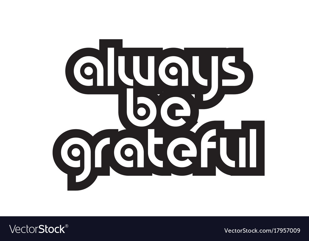 bold text always be grateful inspiring quotes vector image
