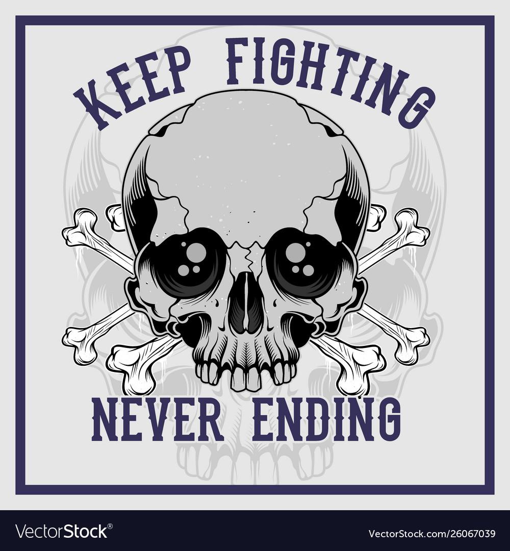 Skull cross bone keep fighting never ending hand