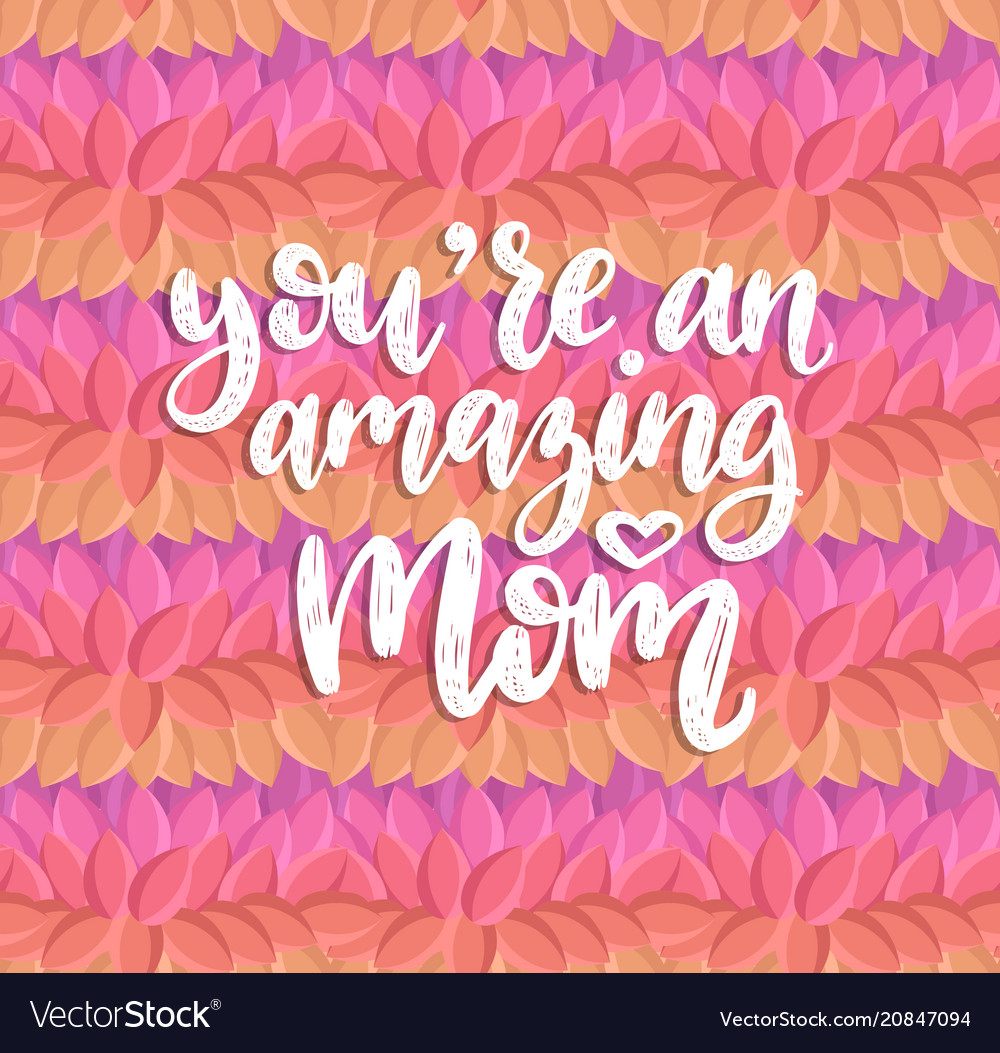 You are an amazing mom hand lettering