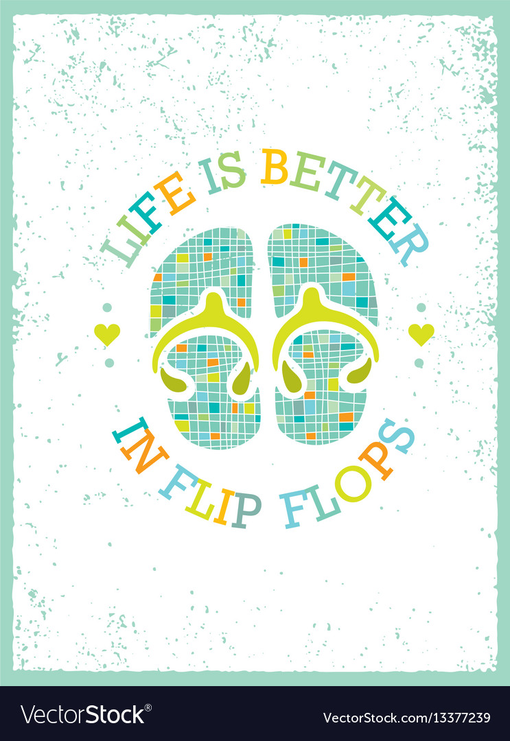 Life is better in flip-flops summer holidays and