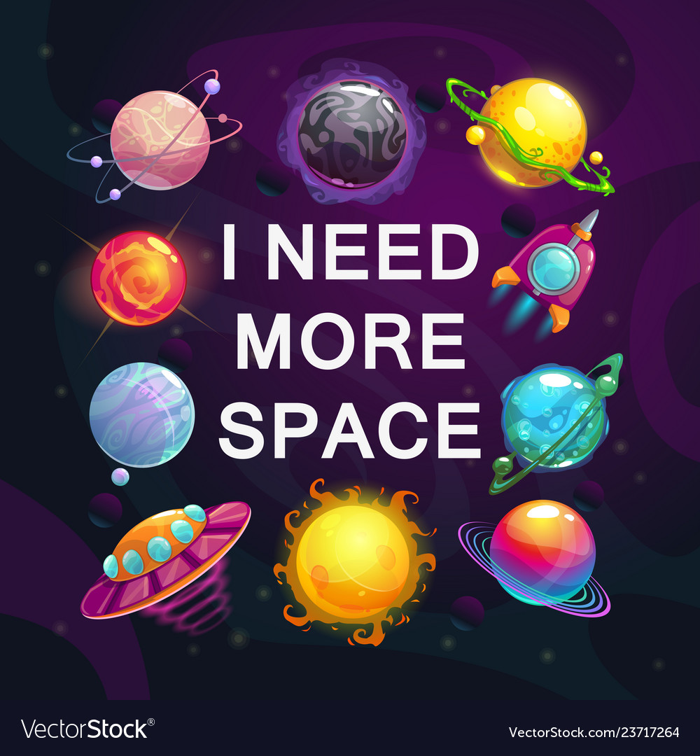 i need more space cartoon space poster with vector