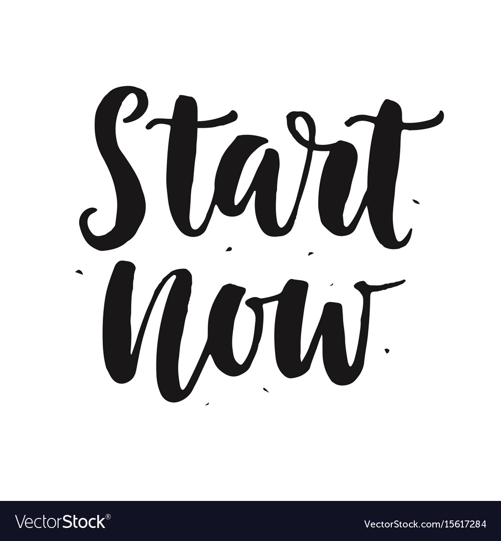 Start now hand written lettering quote