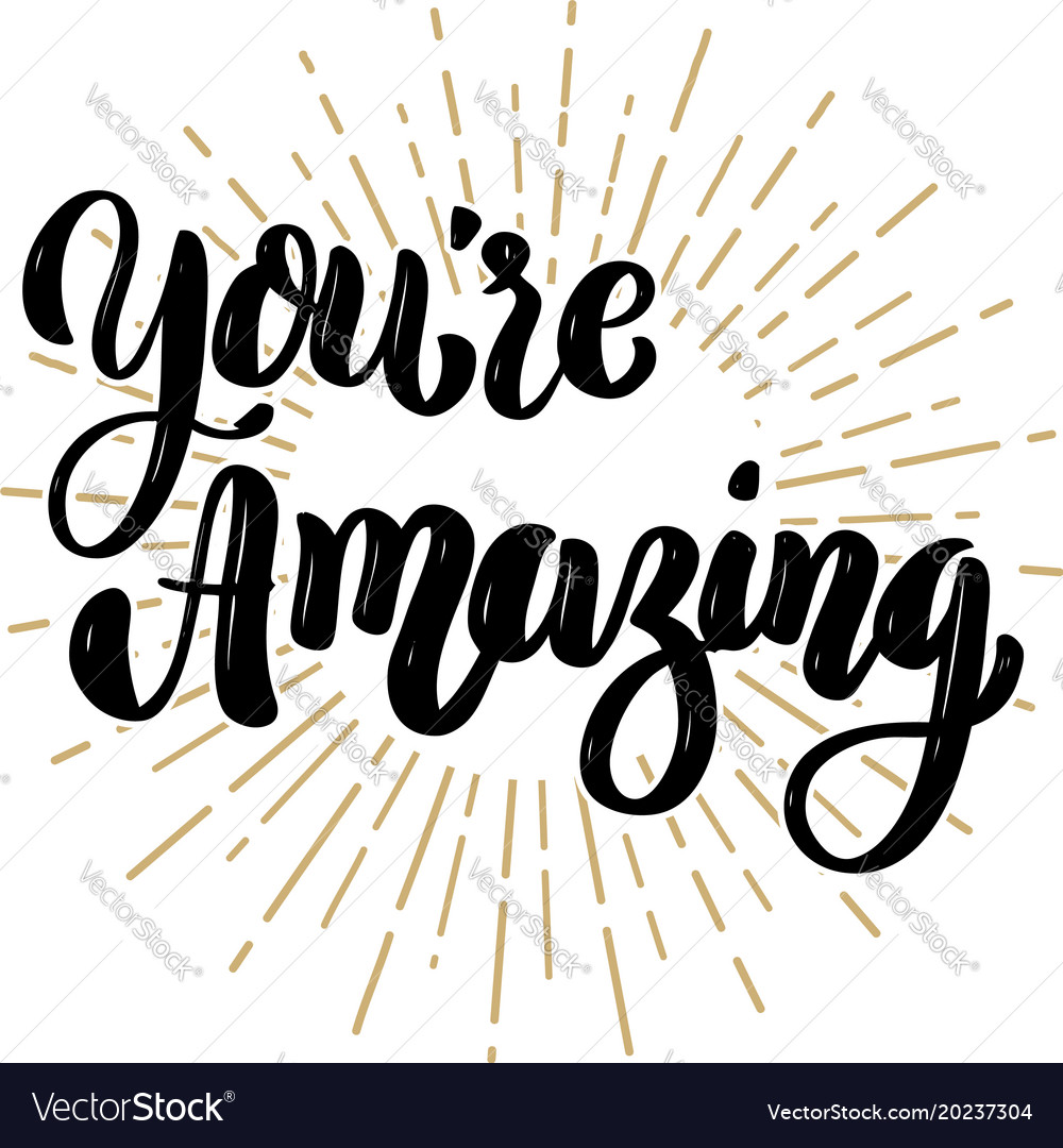 Your Amazing: Youre Amazing Hand Drawn Motivation Lettering Vector Image