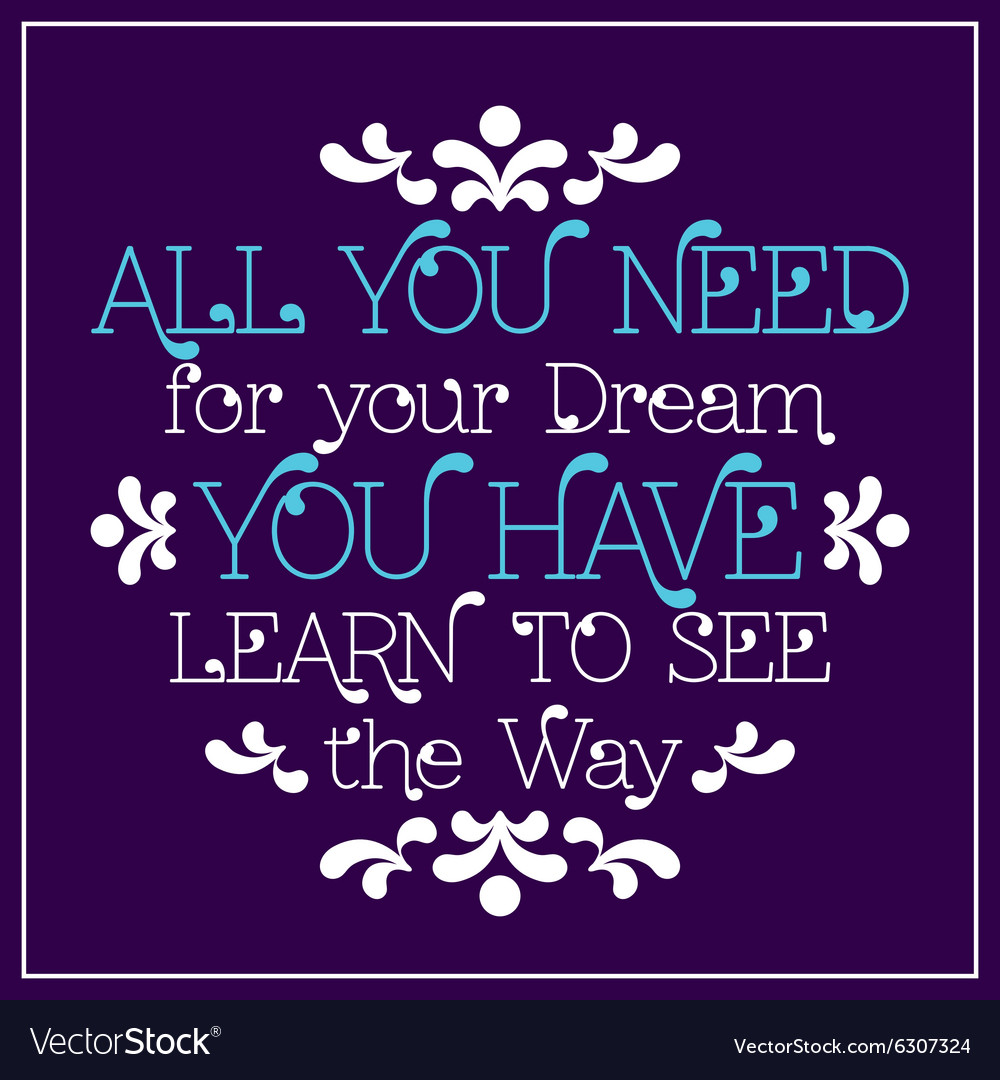 All you need for your dream youhave Learn to see