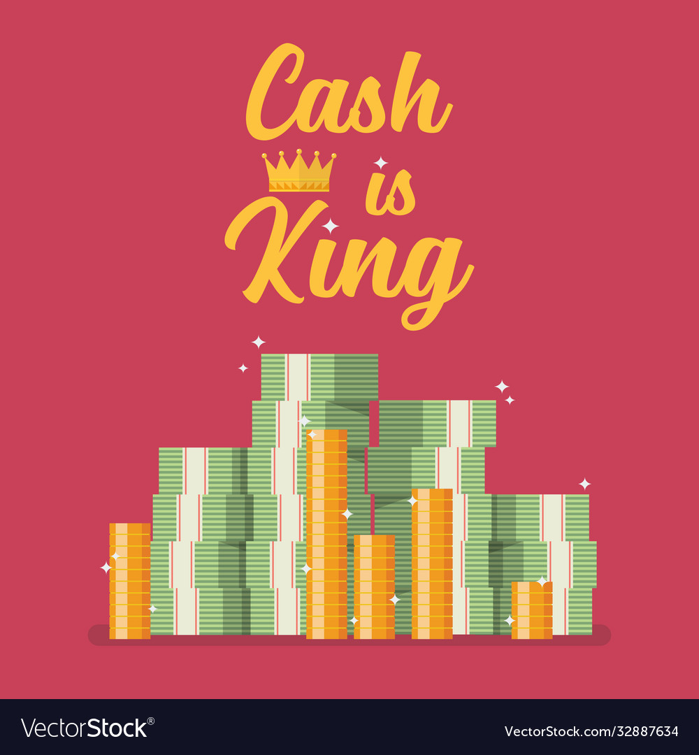 Cash is king text with pile money