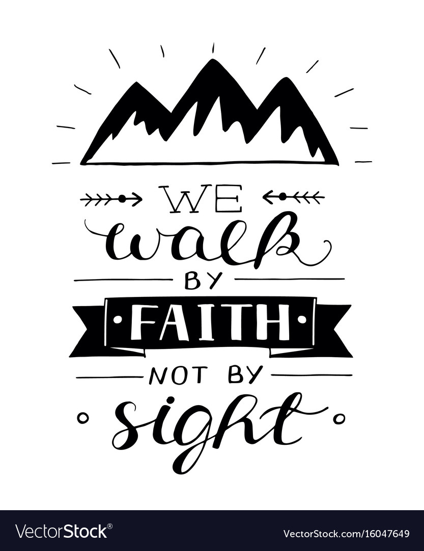 Hand lettering we walk by faith not by sight with vector image