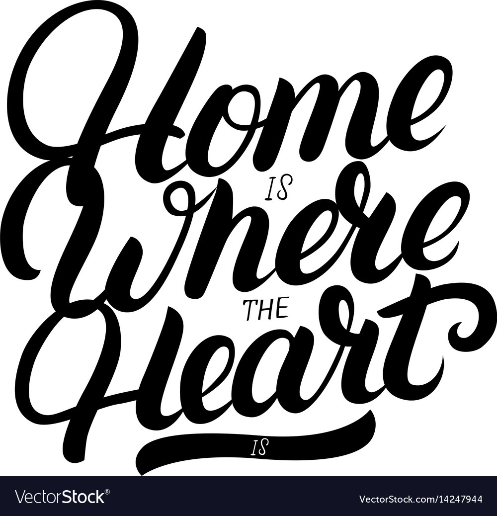Home is where the heart is hand written lettering