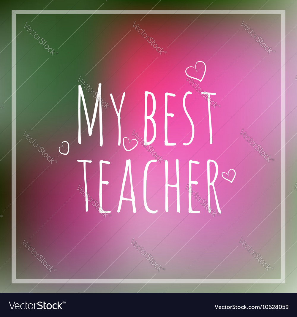Greeting card my best teacher blurred vector image on VectorStock