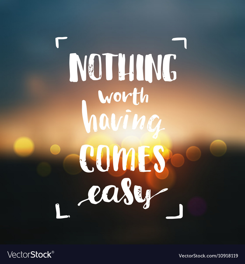 Nothing worth having comes easy creative graphic