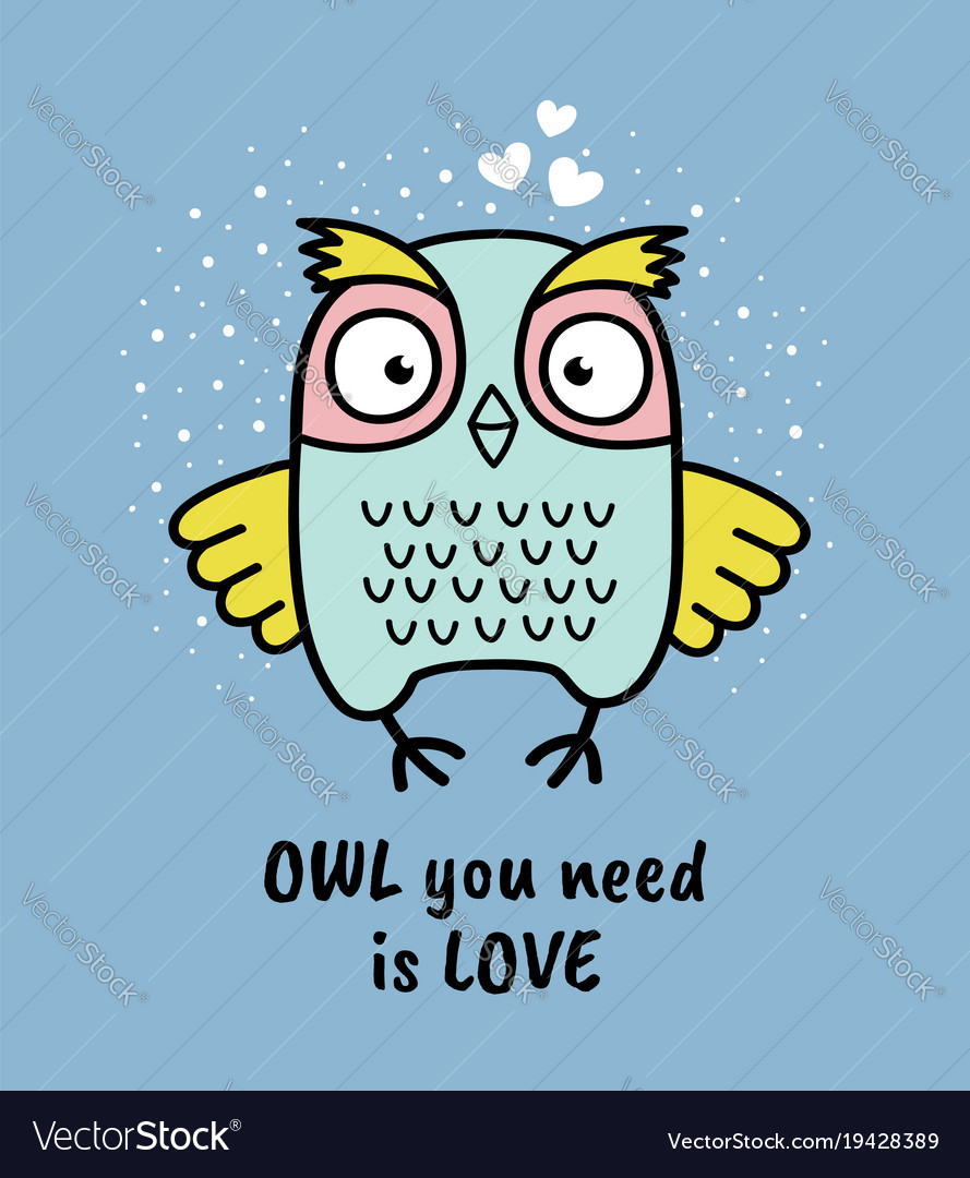 Hand drawn owl with quote owl you need is love