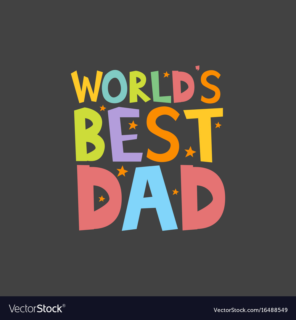 Worlds best dad letters fun kids style print