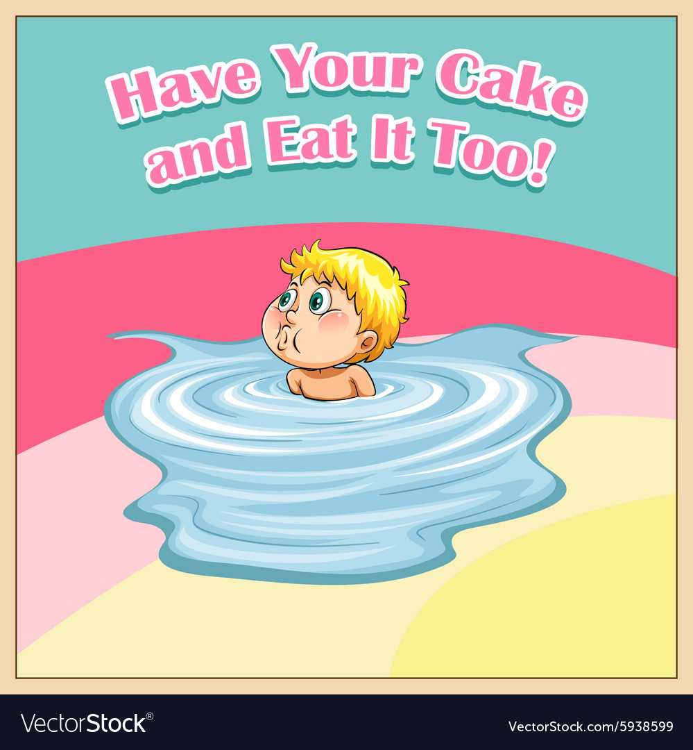 Have your cake and eat it too vector image