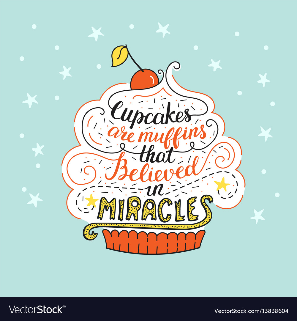Unique lettering poster with a phrase- cupcakes