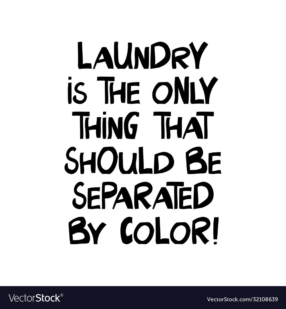 Laundry is only thing that should be separated