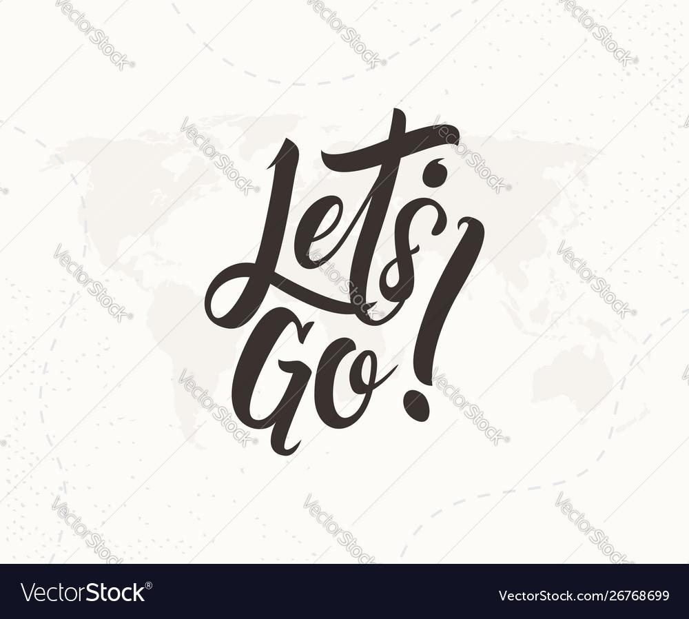 Lets go hand written lettering