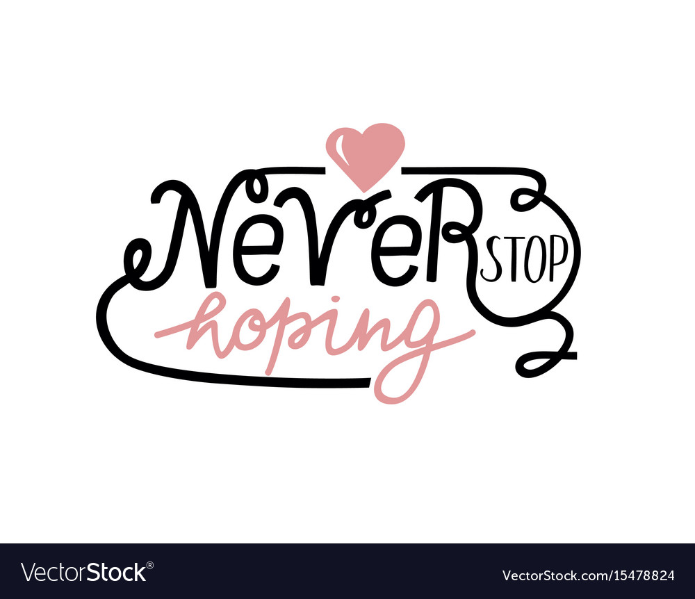 Hand lettering never stop hoping with pink heart vector image