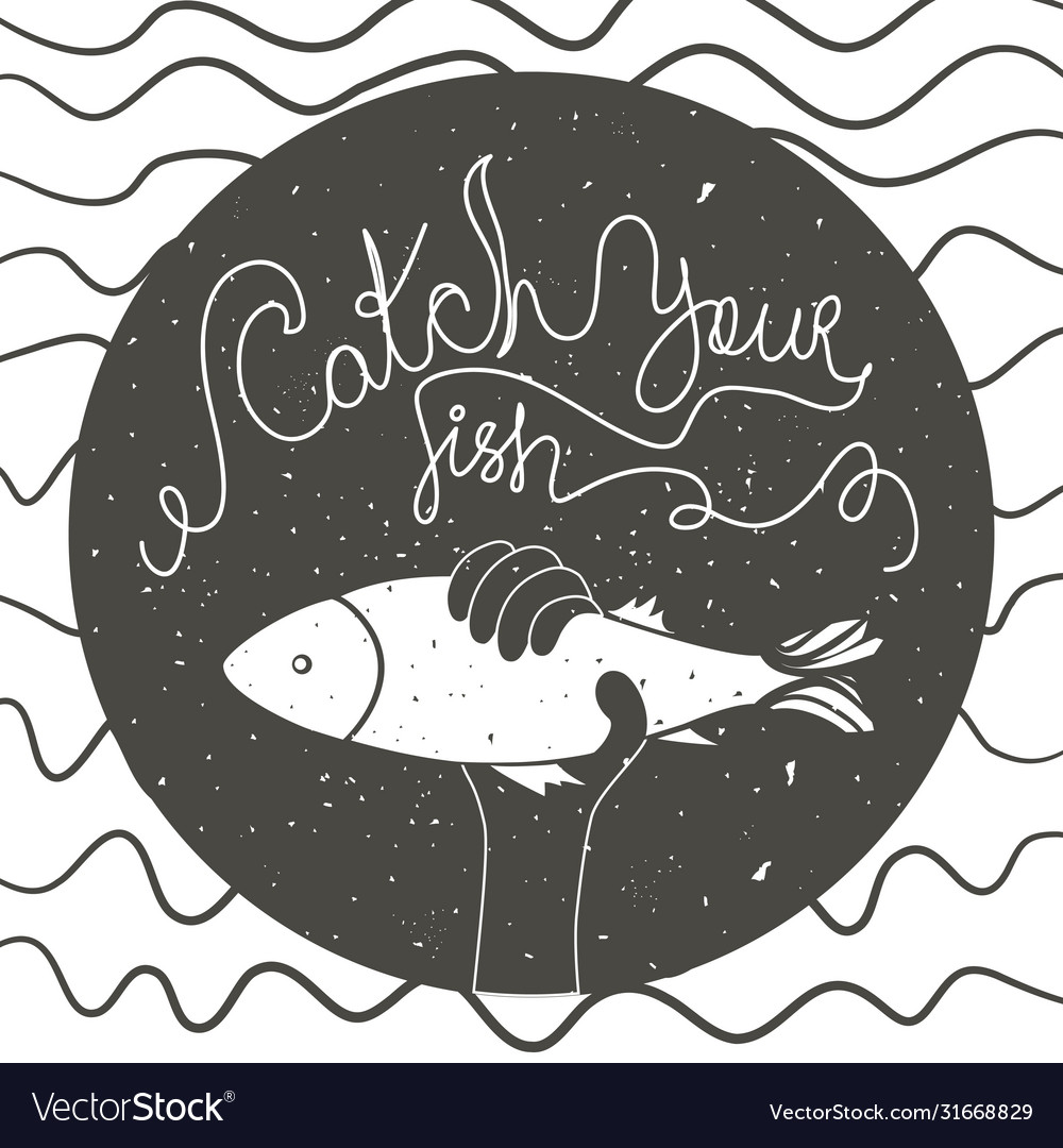 Catch your fish inspirational and motivational