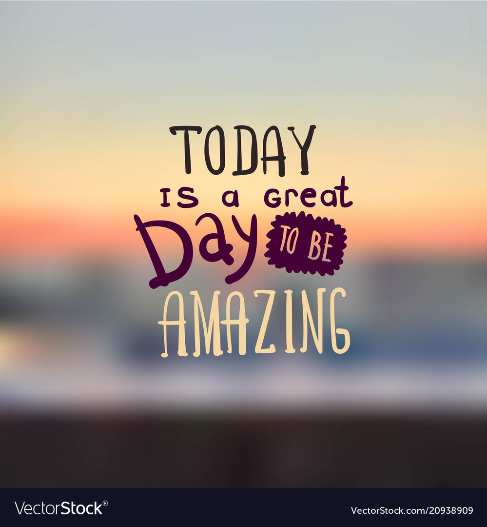 Today is a great day to be amazing