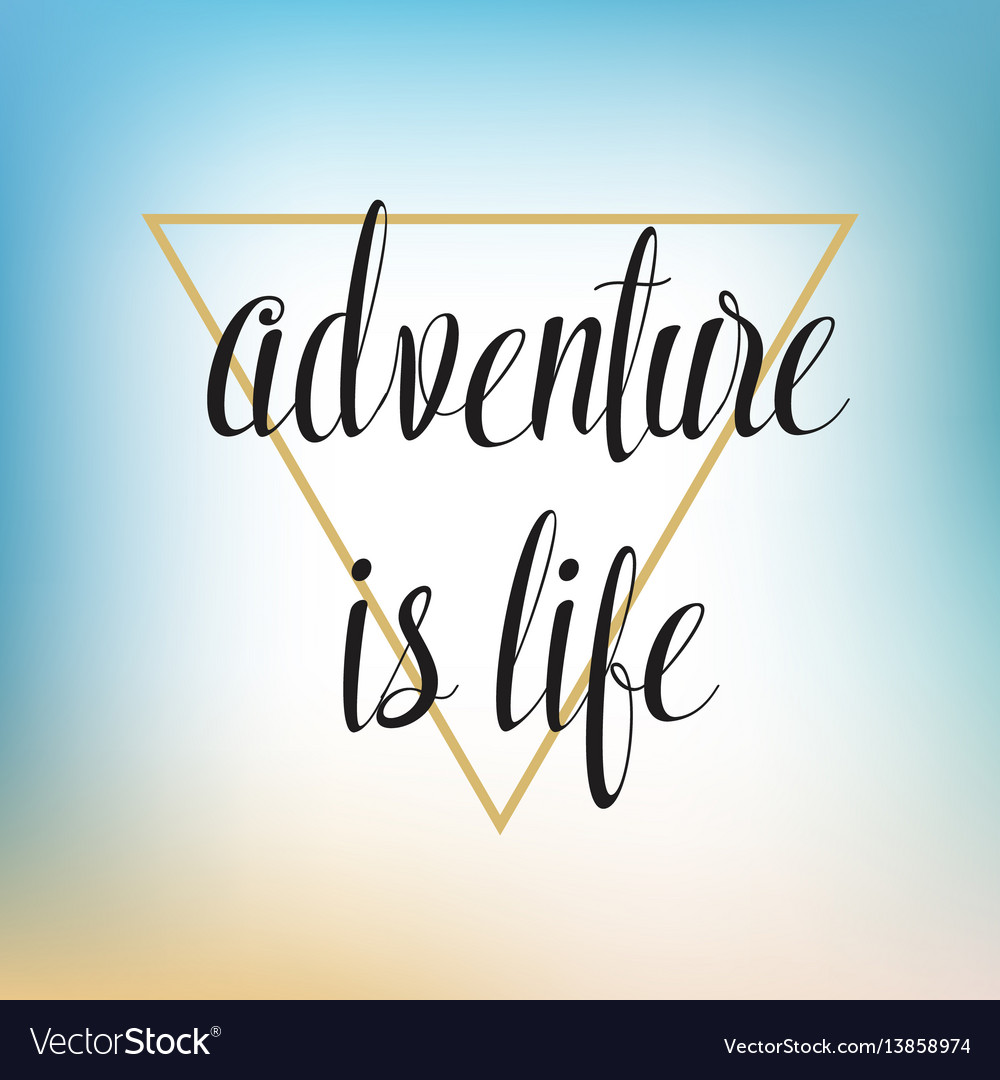 Adventure is life hand written lettering for