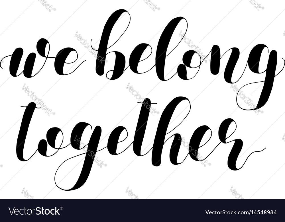 b50c4a7d4 We belong together lettering Royalty Free Vector Image