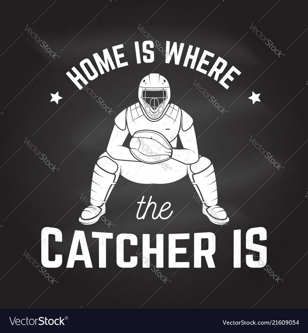 Home is where the catcher is
