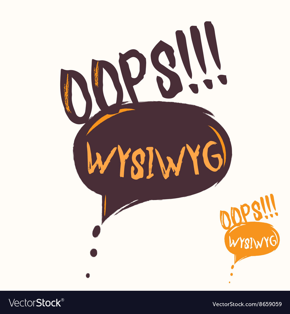 Cool OOPS and WYSIWYG speech bubble Hand drawn vector image