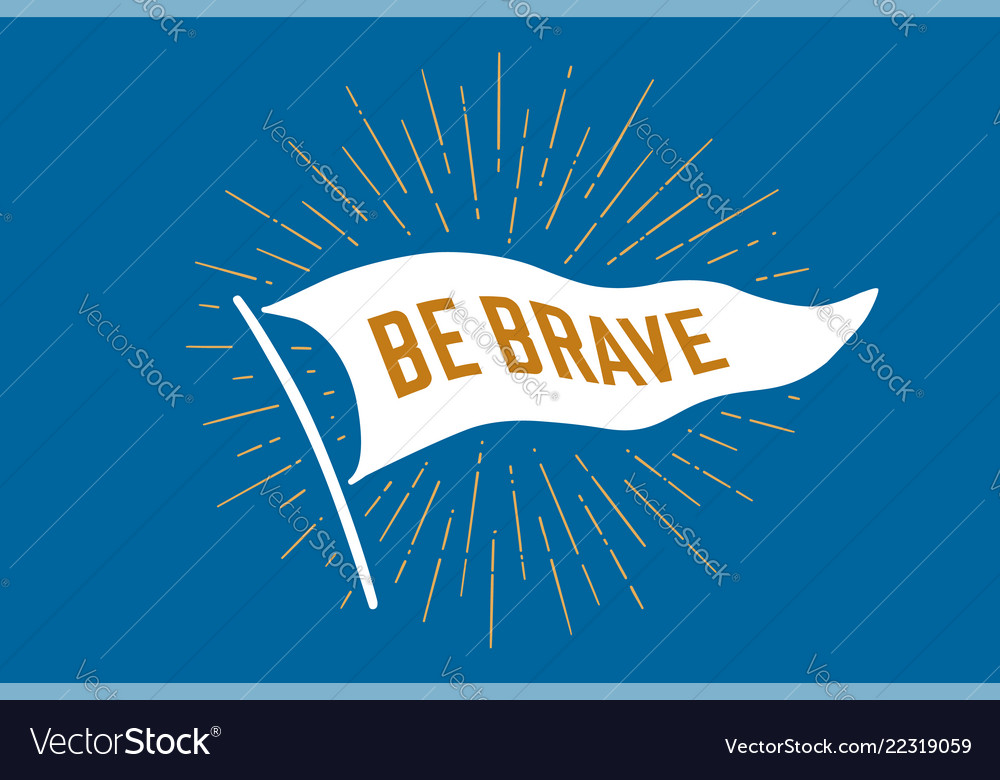 Flag be brave old school flag banner with text be