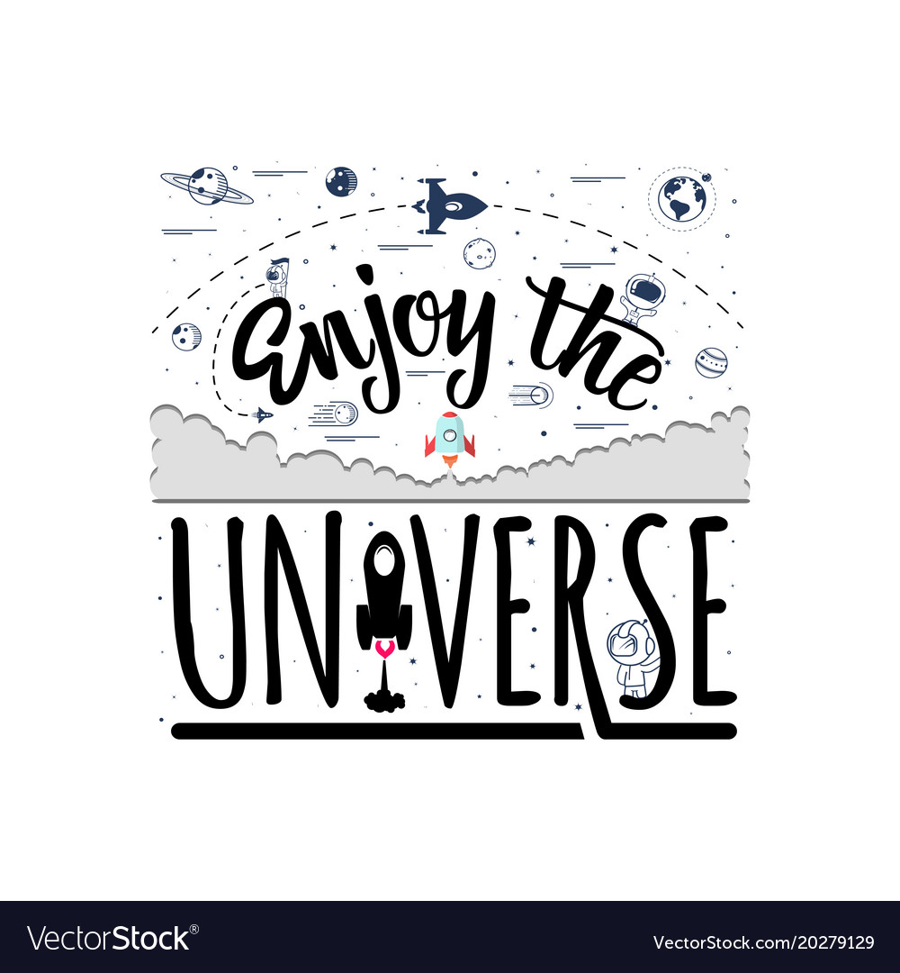 Enjoy the universe space travel lettingering