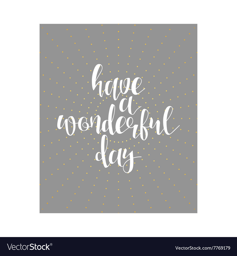 Have a wonderful day calligraphy phrase Lettering