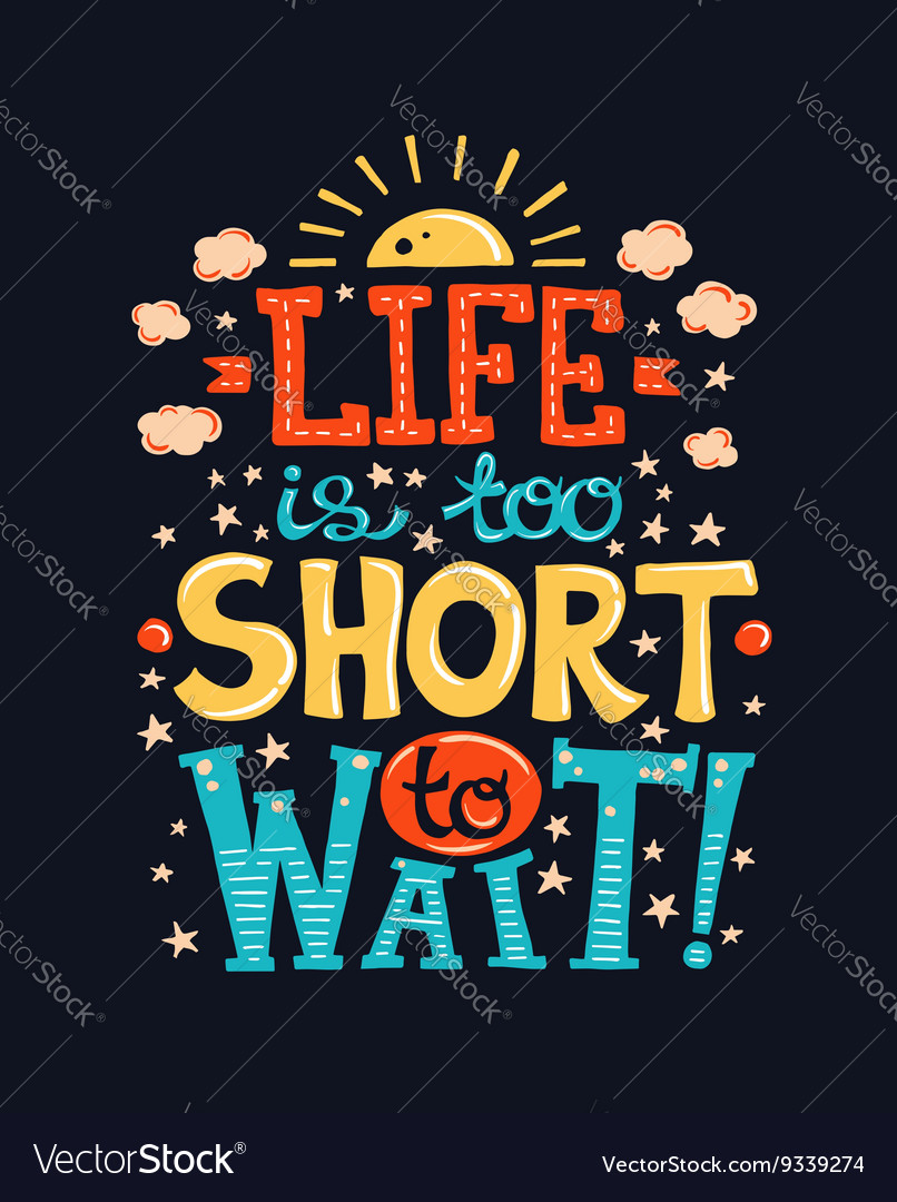 Life Is Too Short To Wait Poster With A Quote Vector Image