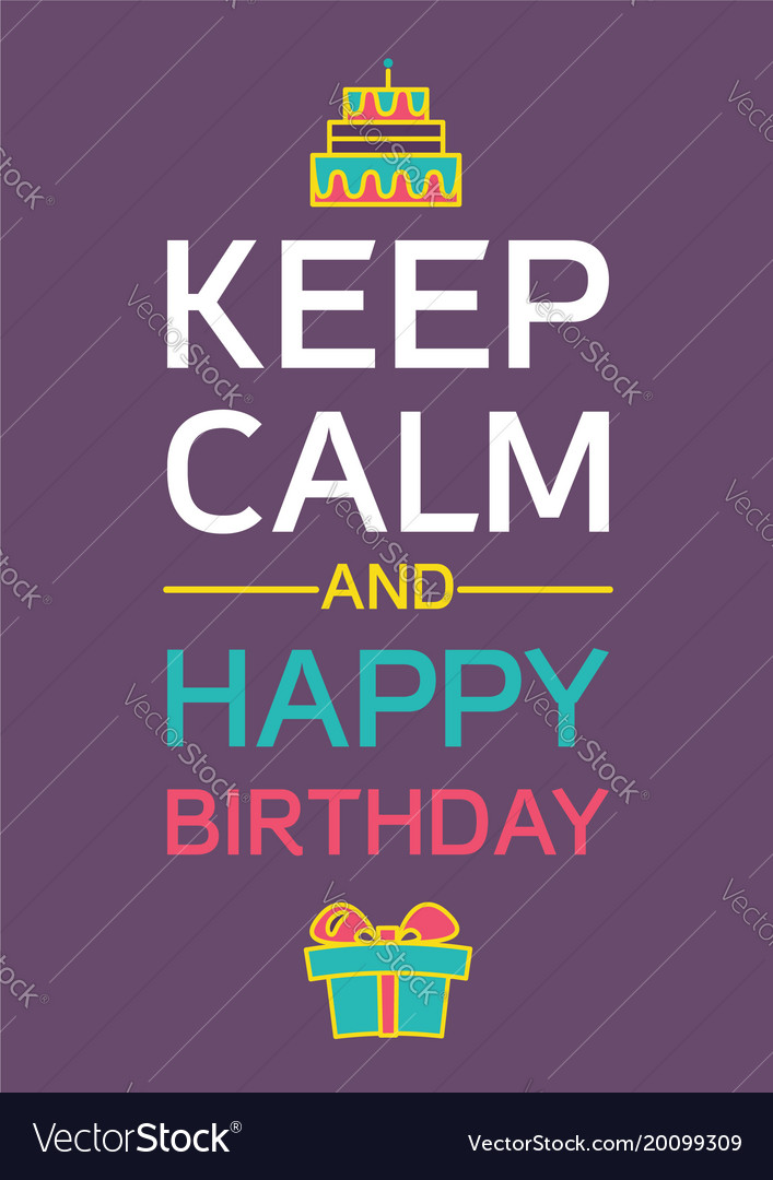 keep calm birthday Keep calm and happy birthday Royalty Free Vector Image keep calm birthday