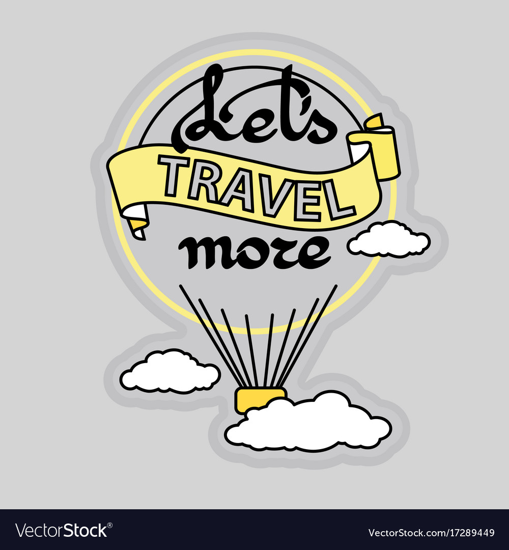 Slogan let s travel more and hot air balloon