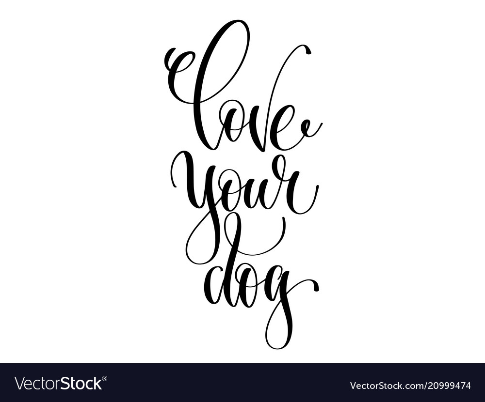 Love your dog - hand lettering text about animals