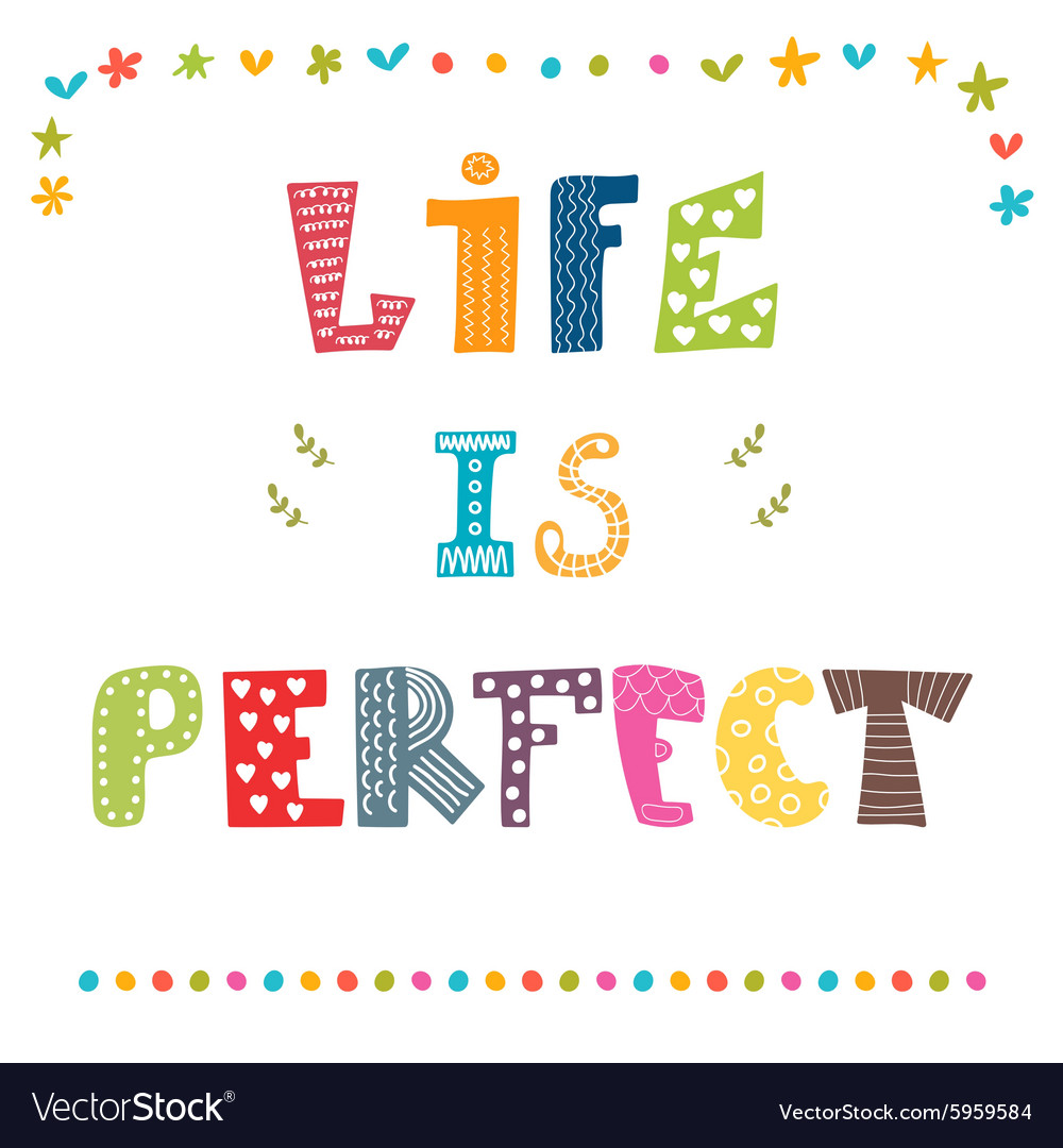 Life is perfect Inspiration hand drawn quote Cute