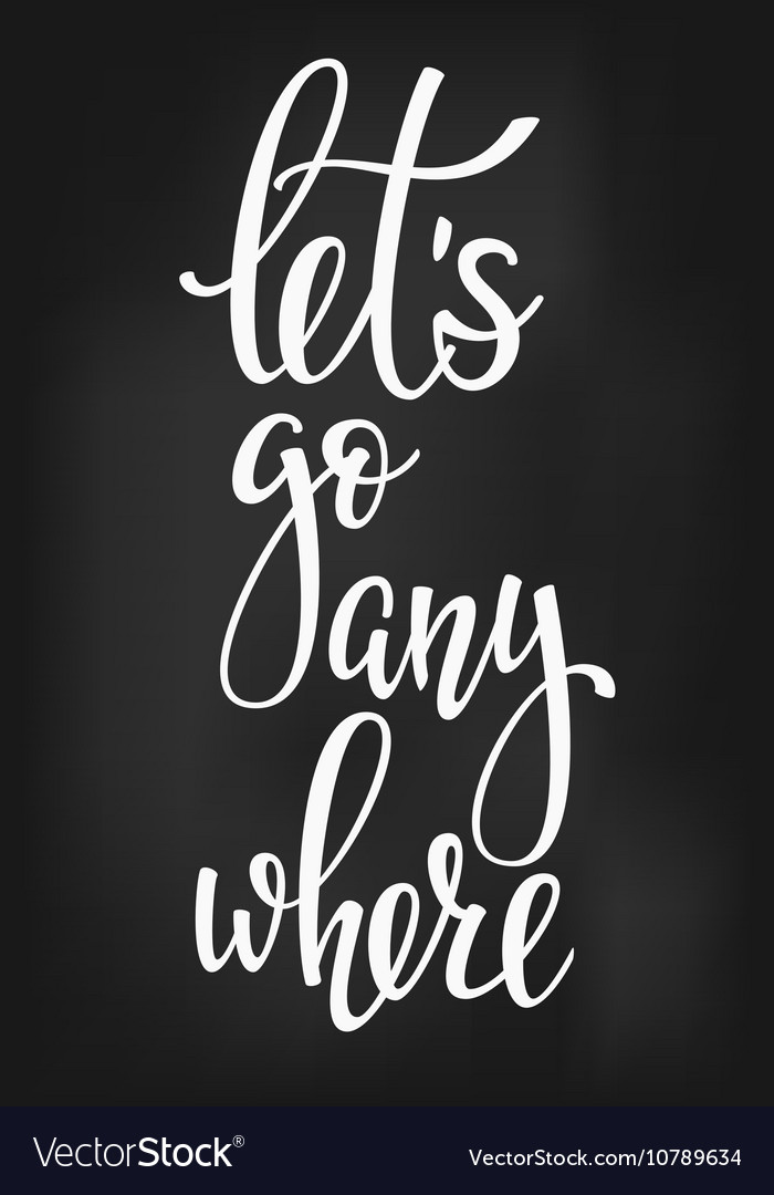 Lets go anywhere life style inspiration quotes