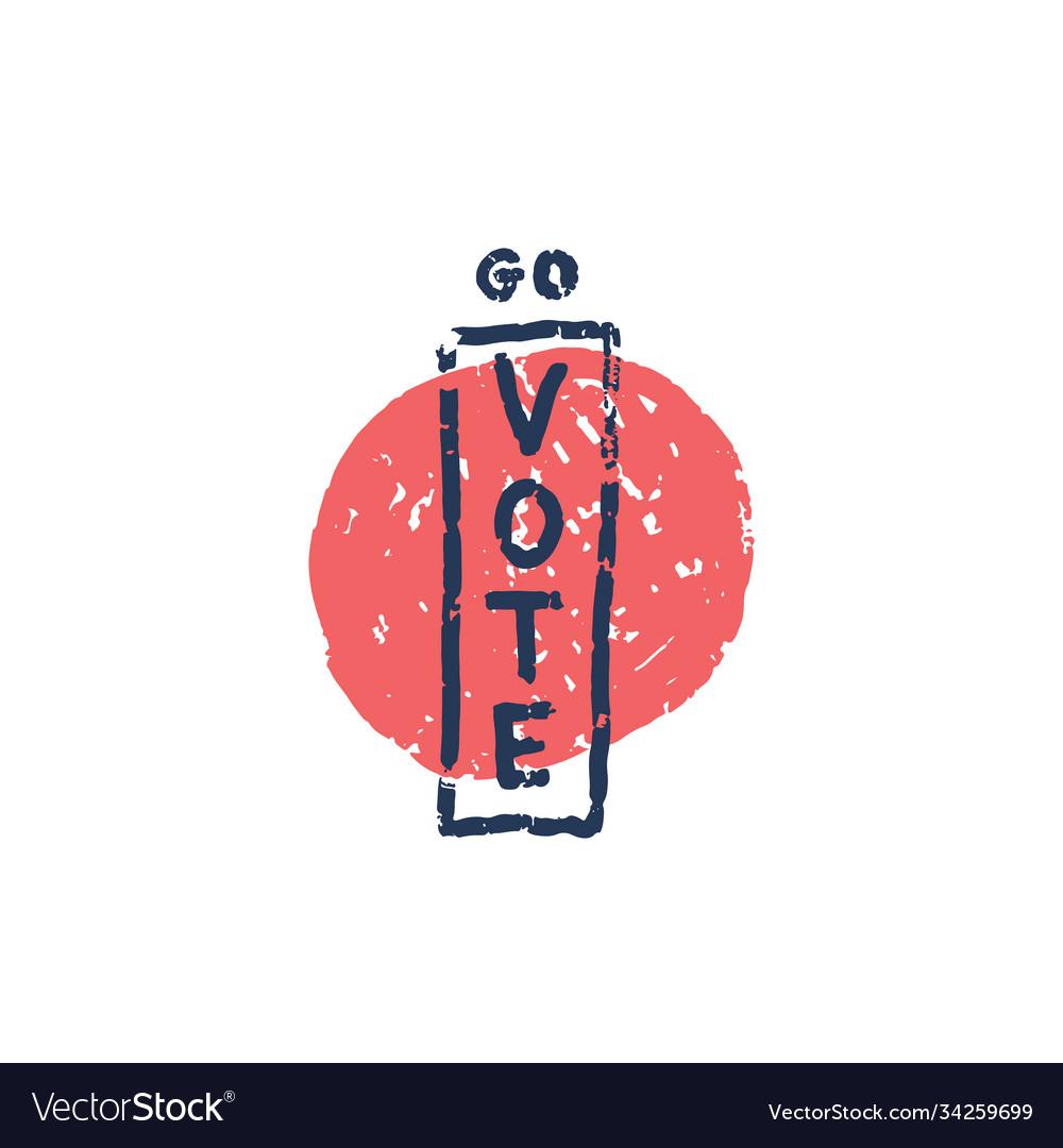 Go vote - grunge hand drawn