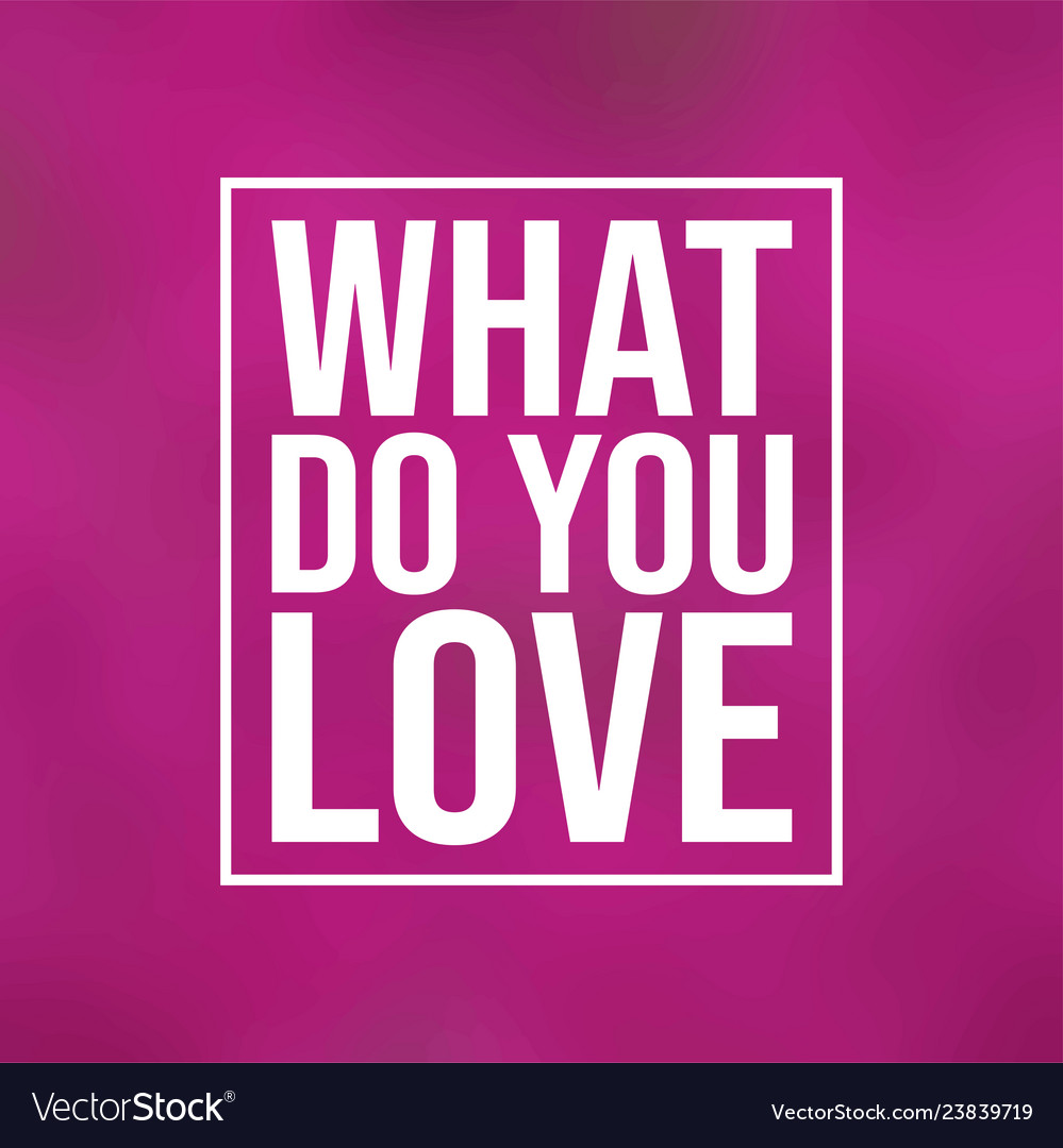 What do you love love quote with modern background