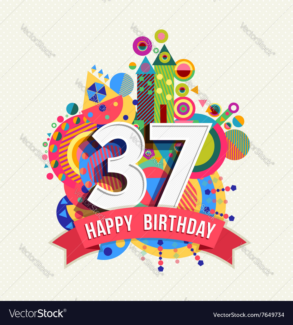 Happy birthday 37 year greeting card poster color vector image