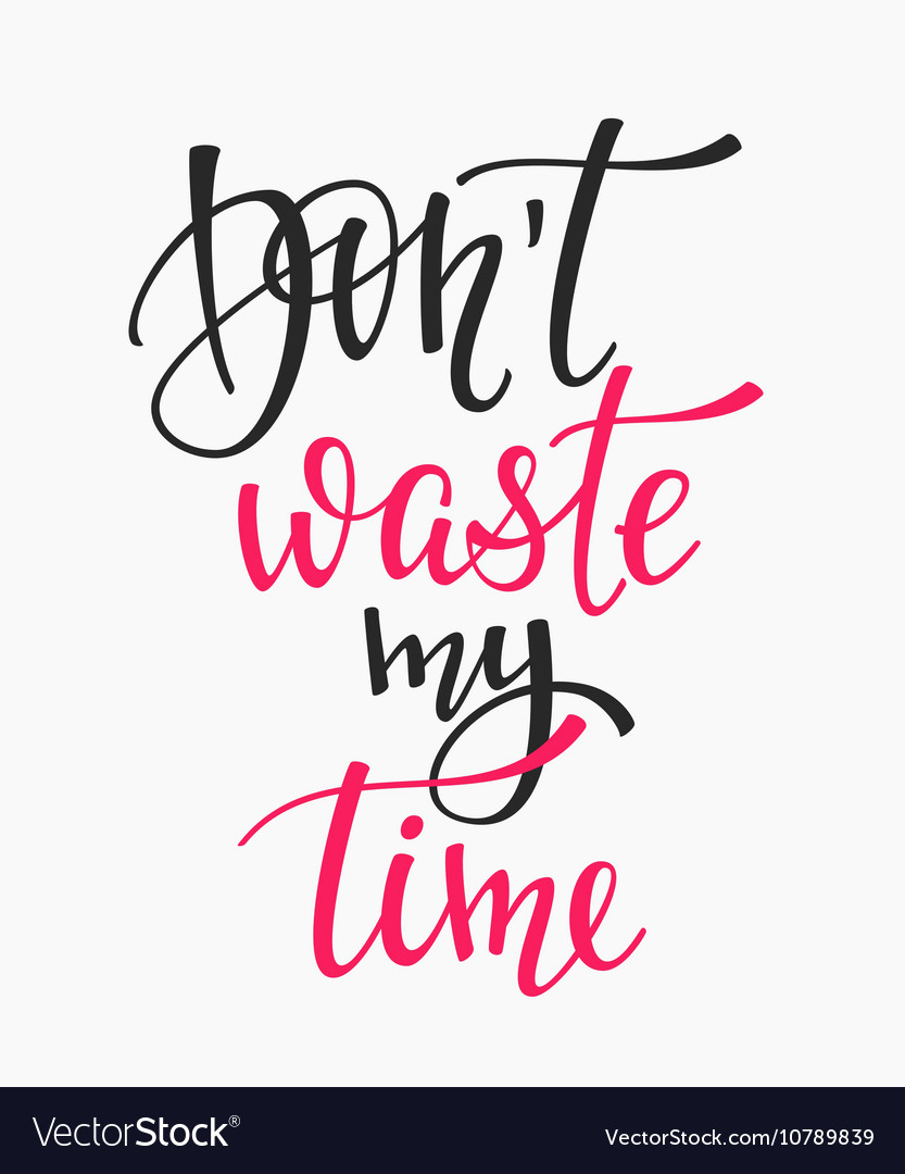 Dont Waste My Time Quote Typography Royalty Free Vector