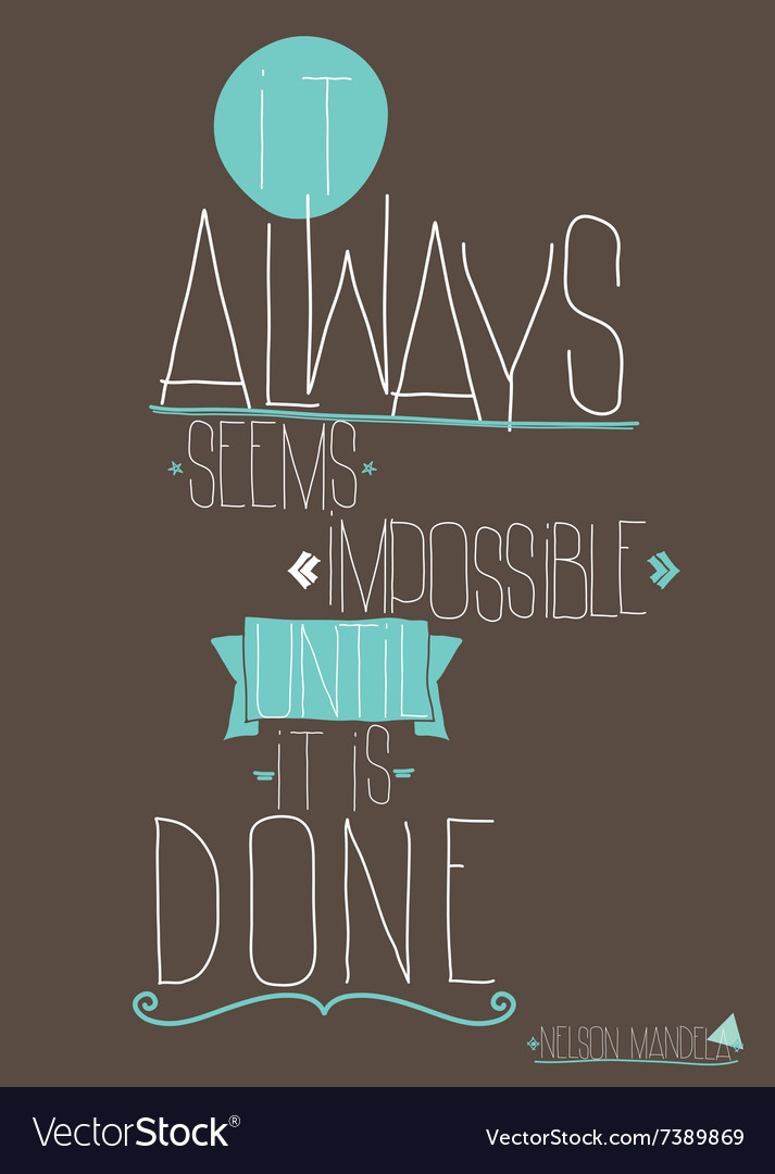 Quote It Always Seems Impossible Until It Is Done Vector Image