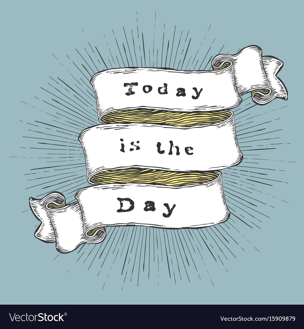Today is the day inspiration quote vintage