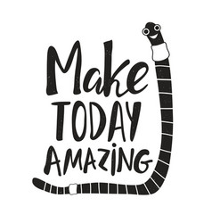 With smiley face worm and quote - make today vector