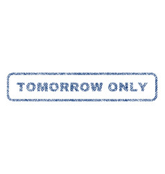 Tomorrow only textile stamp vector