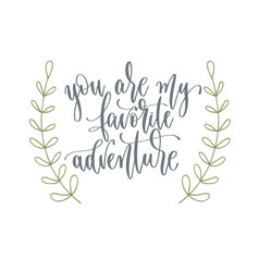 You are my favorite adventure - hand lettering vector
