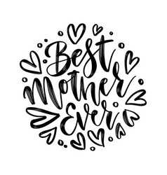hand drawn lettering best mother ever in a round vector image