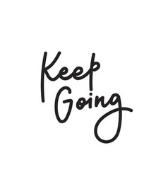 Keep going calligraphy shirt quote lettering vector