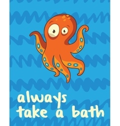 Octopus print in cartoon style always take a bath vector