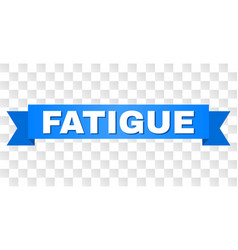 Blue tape with fatigue caption vector