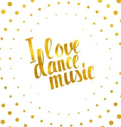 I love dance music gold lettering vector